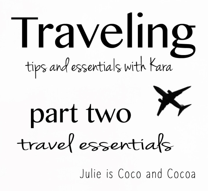 Traveling Tips with Kara: Travel Essentials
